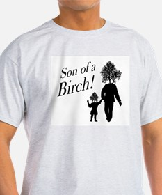 Son of a Birch! T-Shirt