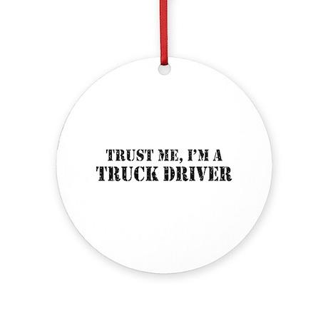 Trust Me I'm a Truck Driver Ornament (Round)