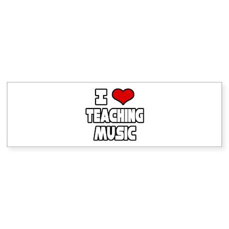 """""""I Love Teaching Music"""" Bumper Sticker"""
