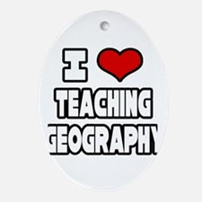 """""""I Love Teaching Geography"""" Oval Ornament"""