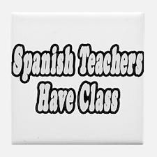 """Spanish Teachers Have Class"" Tile Coaster"