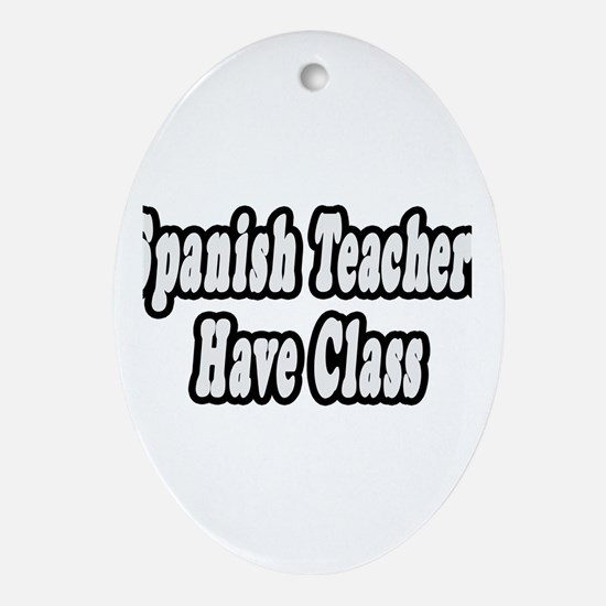 """Spanish Teachers Have Class"" Oval Ornament"