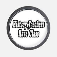 """History Teachers Have Class"" Wall Clock"