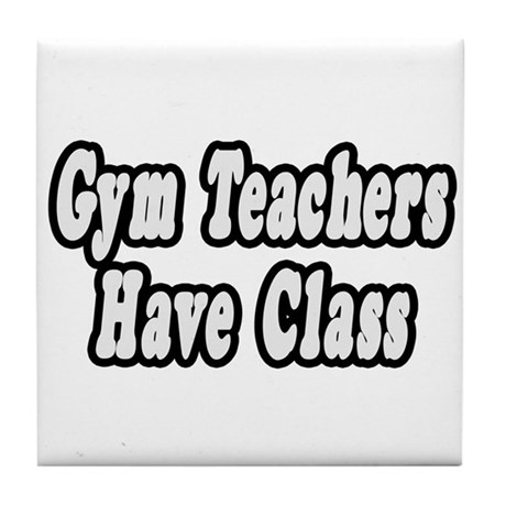 """Gym Teachers Have Class"" Tile Coaster"