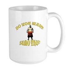 Do You Want Sumo This? Mug