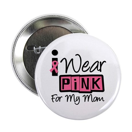 "I Wear Pink Ribbon Mom 2.25"" Button"