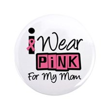 "I Wear Pink Ribbon Mom 3.5"" Button"