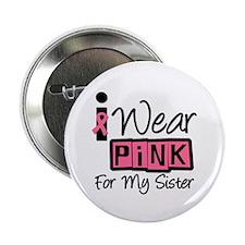 I Wear Pink Ribbon Sister 2.25