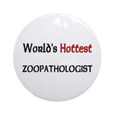 World's Hottest Zoopathologist Ornament (Round)