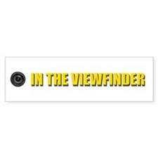 In The Viewfinder Bumper Bumper Sticker