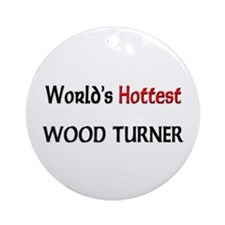 World's Hottest Wood Turner Ornament (Round)