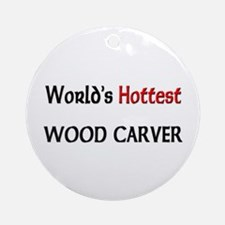 World's Hottest Wood Carver Ornament (Round)