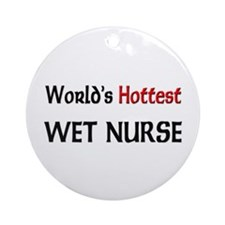 World's Hottest Wet Nurse Ornament (Round)