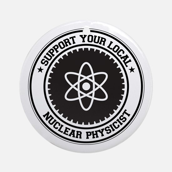 Support Nuclear Physicist Ornament (Round)