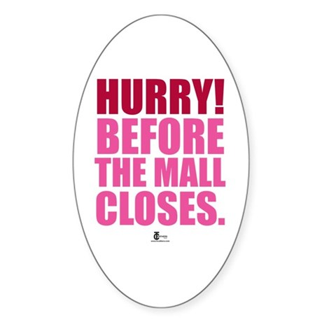 Hurry Before The Mall Closes Oval Sticker (10 pk)