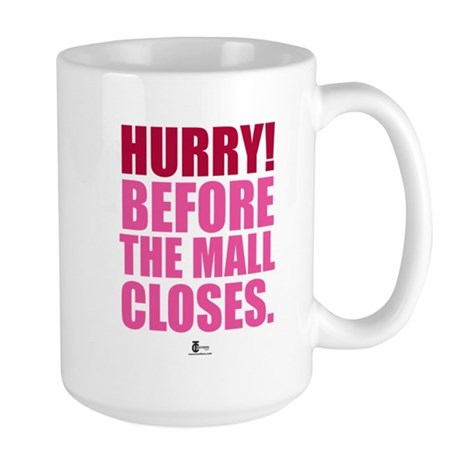 Hurry Before The Mall Closes Large Mug