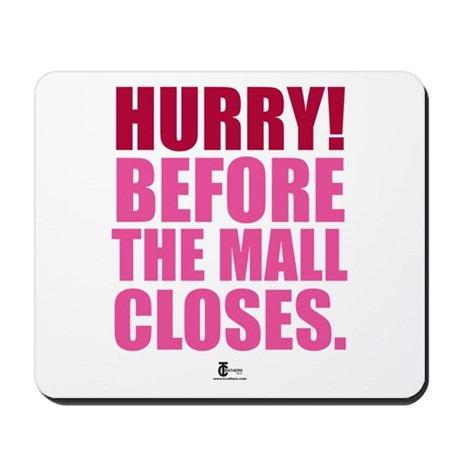 Hurry Before The Mall Closes Mousepad