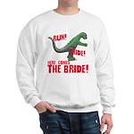 Run Hide Here Comes the Bride Sweatshirt