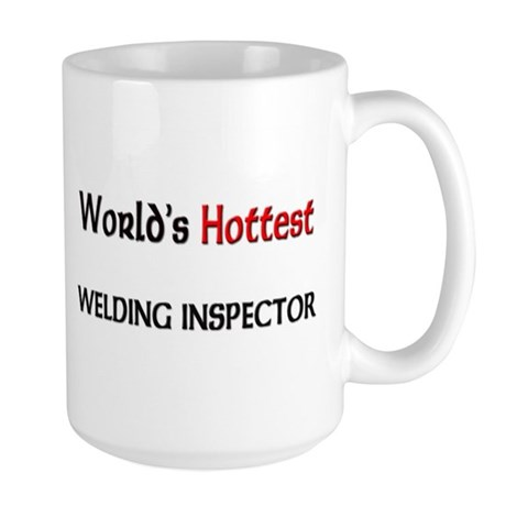 World's Hottest Welding Inspector Large Mug