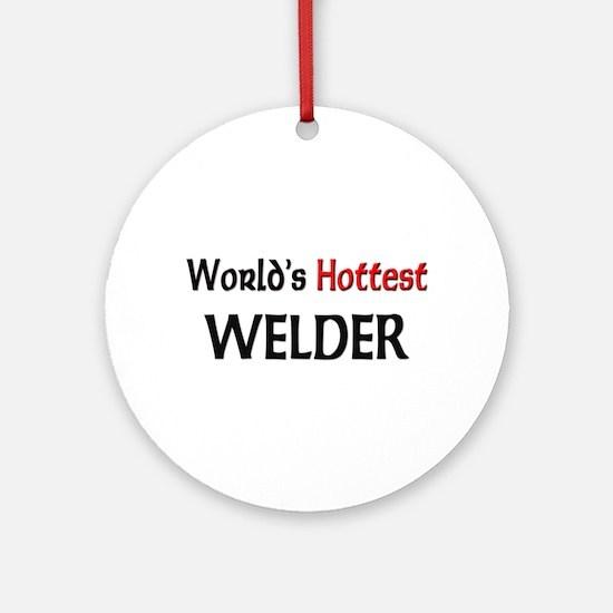 World's Hottest Welder Ornament (Round)