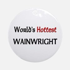 World's Hottest Wainwright Ornament (Round)