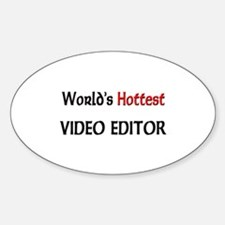 World's Hottest Video Editor Oval Decal