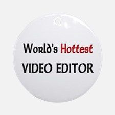 World's Hottest Video Editor Ornament (Round)