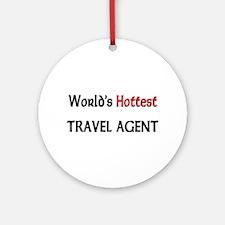 World's Hottest Travel Agent Ornament (Round)