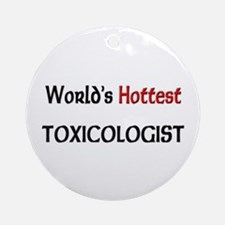 World's Hottest Toxicologist Ornament (Round)
