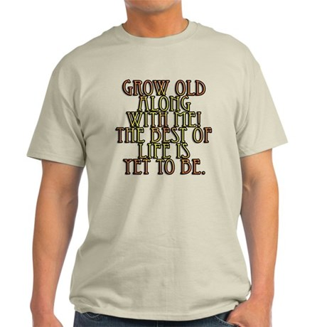 Grow Old Along With Me Light T-Shirt