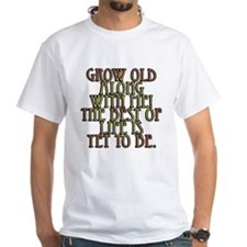 Grow Old Along With Me Shirt