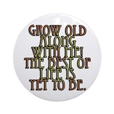 Grow Old Along With Me Ornament (Round)