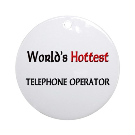 World's Hottest Telephone Operator Ornament (Round