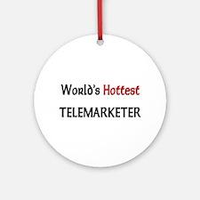 World's Hottest Telemarketer Ornament (Round)