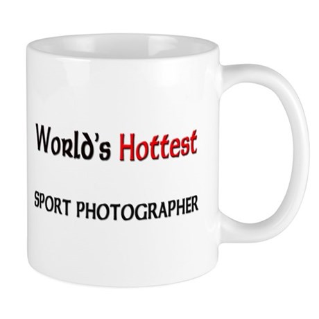 World's Hottest Sport Photographer Mug