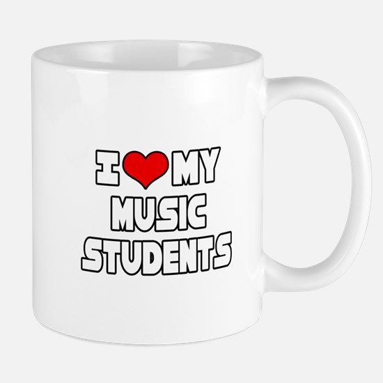 """I Love My Music Students"" Mug"
