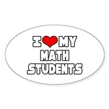 """I Love My Math Students"" Oval Decal"
