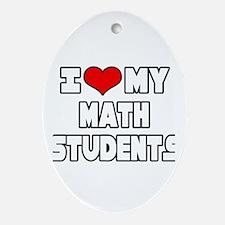 """I Love My Math Students"" Oval Ornament"