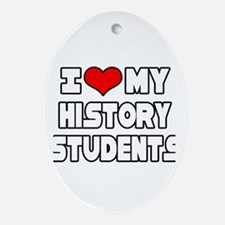 """I Love My History Students"" Oval Ornament"