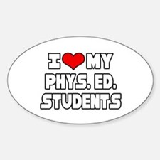 """I Love My Phys.Ed. Students"" Oval Decal"