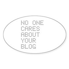 No One Cares About Your Blog Oval Decal