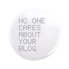 "No One Cares About Your Blog 3.5"" Button (100 pack"
