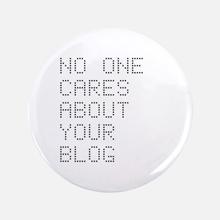 """No One Cares About Your Blog 3.5"""" Button (100 pack"""