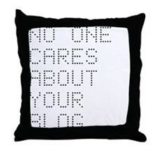 No One Cares About Your Blog Throw Pillow