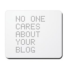 No One Cares About Your Blog Mousepad
