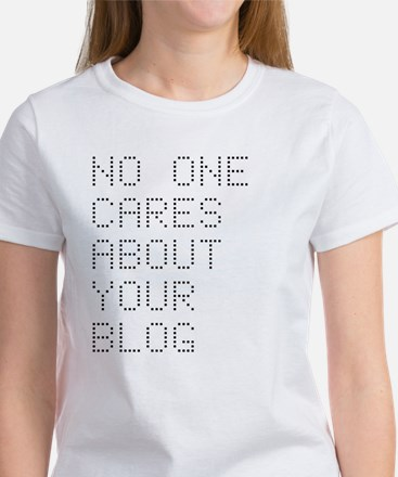 No One Cares About Your Blog Women's T-Shirt
