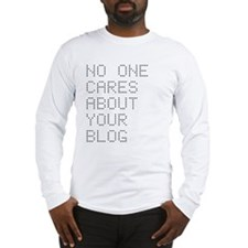 No One Cares About Your Blog Long Sleeve T-Shirt