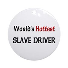 World's Hottest Slave Driver Ornament (Round)