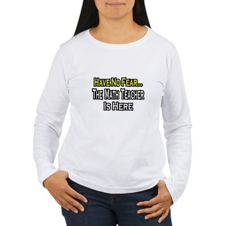 """No Fear, Math Teacher"" Women's Long Sleeve T-Shir"