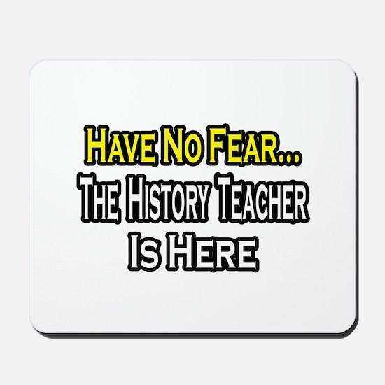 """""""No Fear, History Teacher"""" Mousepad"""